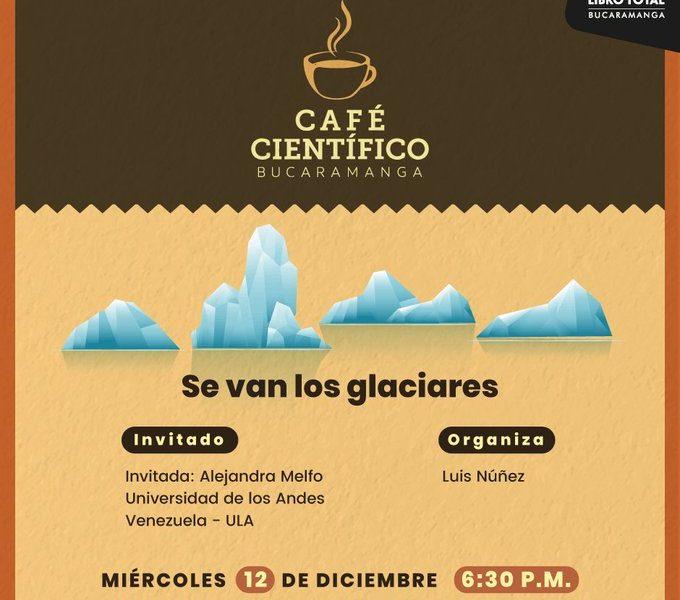 Se Van los Glaciares #CaféCientífico