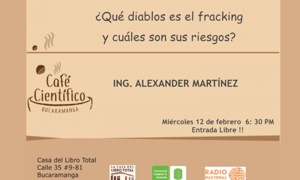 El Fracking y sus riesgos #CaféCientífico